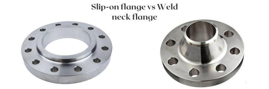 Slip-on flange vs Weld neck flange